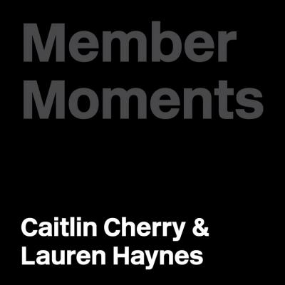 Member Moments with Caitlin Cherry and Lauren Haynes